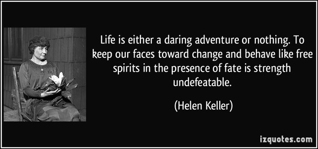 quote-life-is-either-a-daring-adventure-or-nothing-to-keep-our-faces-toward-change-and-behave-like-free-helen-keller-307354.jpg