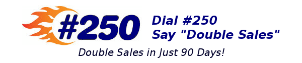 Dial #250 and say, Double Sales!