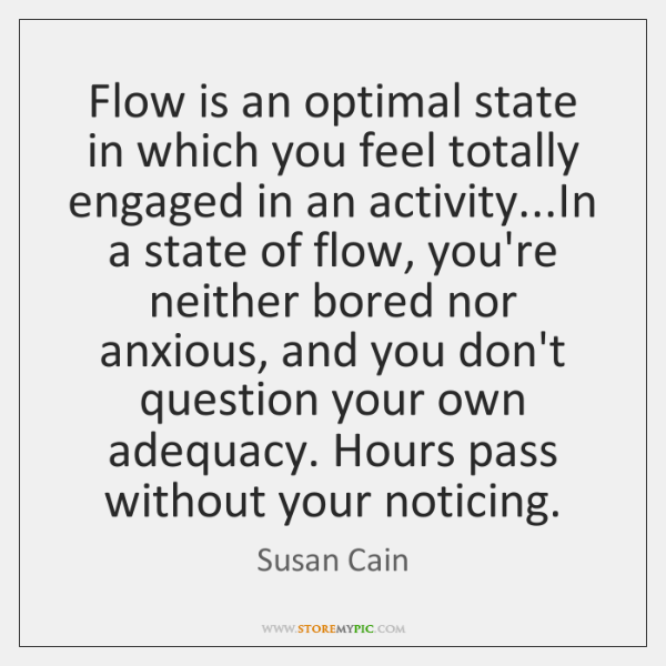 susan-cain-flow-is-an-optimal-state-in-which-quote-on-storemypic-b5656.png