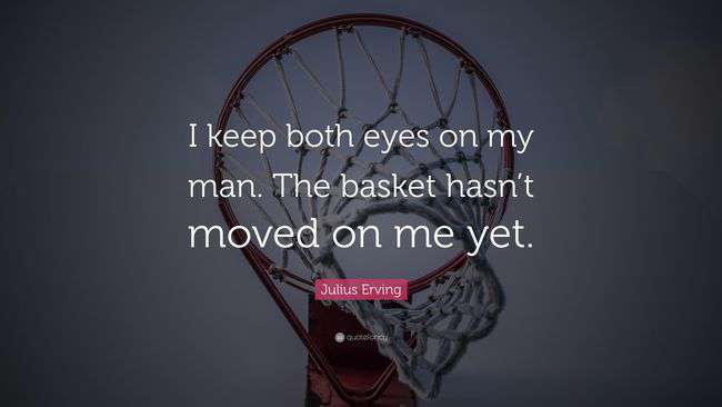 6183603-Julius-Erving-Quote-I-keep-both-eyes-on-my-man-The-basket-hasn-t.jpg