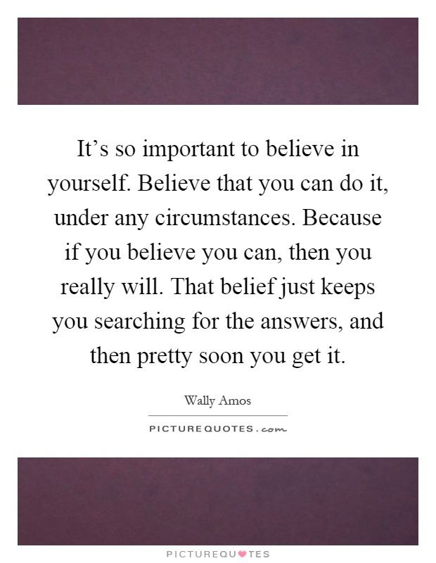 its-so-important-to-believe-in-yourself-believe-that-you-can-do-it-under-any-circumstances-because-quote-1.jpg